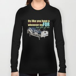its like you have a sensor for whenever my butt lifts off the bed. Long Sleeve T-shirt