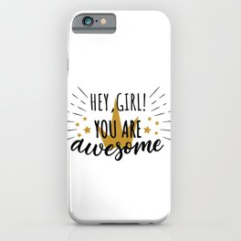 Hey girl! You are awesome - cute feminism humor sayings typography illustration iPhone Case