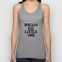 Dream Big Little One inspirational wall art black and white typography poster home wall decor Unisex Tank Top