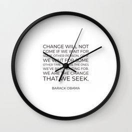 Change will not come if we wait for some other person Wall Clock