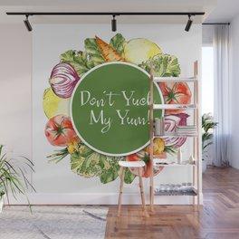 Don't Yuck My Yum Wall Mural