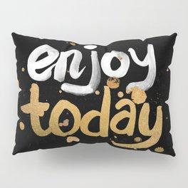 Enjoy Today Pillow Sham