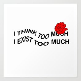 TINK TOO MUCH, EXIST TOO MUCH Art Print