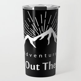 Adventure Is Out There Mountain print, Black & White Travel Mug