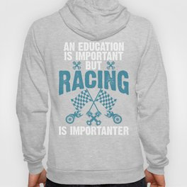 An Education is Important But Racing is Importanter Racer Hoody