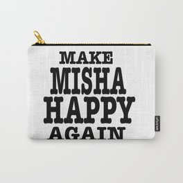 Make Misha Happy Again Carry-All Pouch