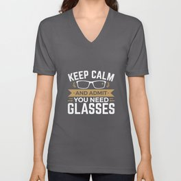 Optometrist Optometry Keep Calm and Admit You Need Glasses Unisex V-Neck