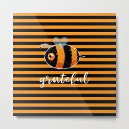 Be (Bee) Grateful Cute Funny Gift Women Men Boys Girls Kids Metal Print