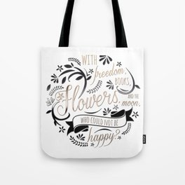 WITH FREEDOM, BOOKS, FLOWERS AND THE MOON Tote Bag