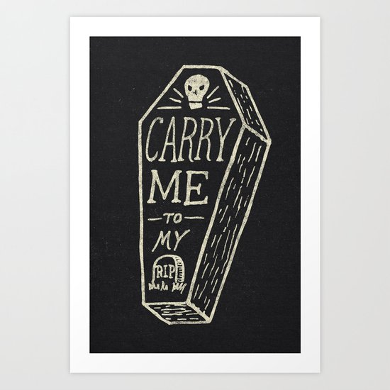 Carry Me To My Grave Art Print