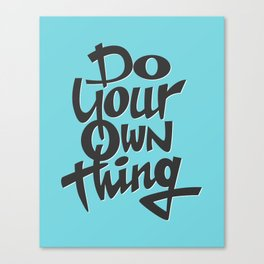 Do Your Own Thing Canvas Print