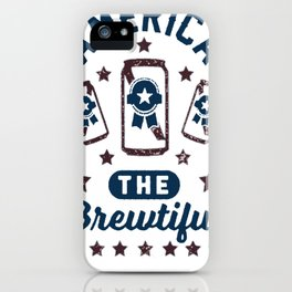 AMERICA THE BREWTIFUL T-SHIRT iPhone Case