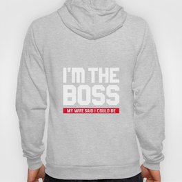 I'm The Boss! My Wife Said I Could Be Hoody