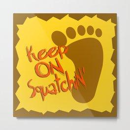 Keep On Squatchin'  |  Sasquatch  |  Bigfoot  |  Yeti Metal Print