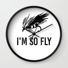 I'm So Fly Fishing Hook Flies Fisherman Gift Wall Clock