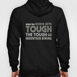 When the Going gets Tough, Tough go Mountain Biking T Shirt Hoody