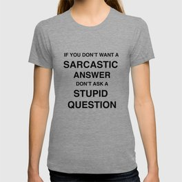 if you don't want a sarcastic answer don't ask a stupid question T-shirt