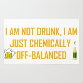 I AM NOT DRUNK I AM JUST CHEMICALLY OFF-BALANCED Rug