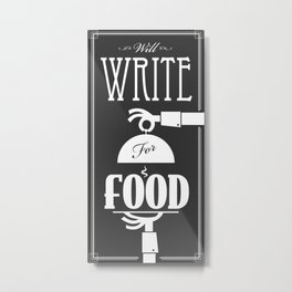 Will Write For Food Metal Print