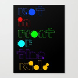 Not in front of the kids. Canvas Print