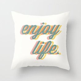 Enjoy Life Throw Pillow