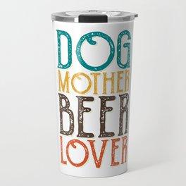 Dogs mother beer lover Travel Mug