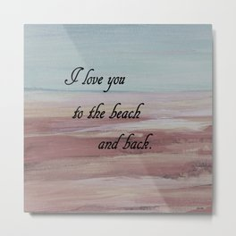 I Love You to the Beach and Back Metal Print