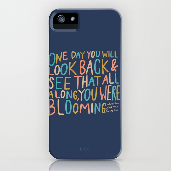 one day you will look back and see that all along, you were blooming iphone case