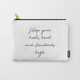 Keep your heels, head and standards high Carry-All Pouch