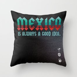 Mexico is Always a Good Idea. Throw Pillow