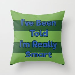 You're Really Smart! Throw Pillow