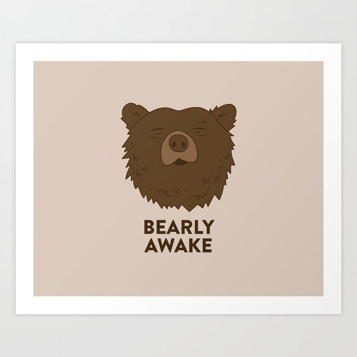 BEARLY AWAKE Art Print