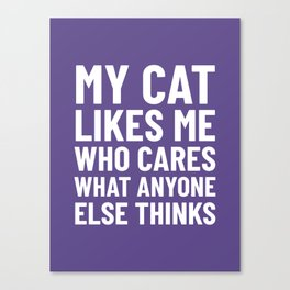 My Cat Likes Me Who Cares What Anyone Else Thinks (Ultra Violet) Canvas Print