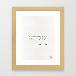 I am not young enough to know everything Framed Art Print