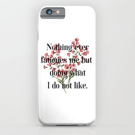 Nothing ever fatigues me but doing what I do not like. Jane Austen Collection iPhone Case