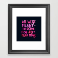 Meant for So Much More Framed Art Print