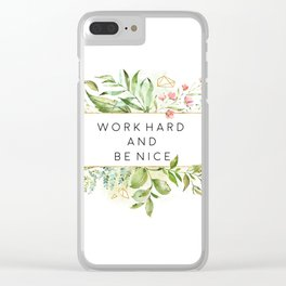 Work Hard And Be Nice, Hard Work, Work Hard, Be Nice, Be Nice To People Clear iPhone Case