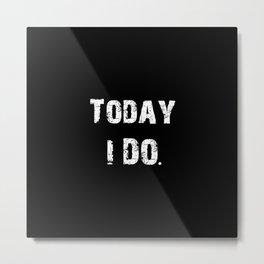 Today i do Metal Print