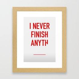 I Never Finish Anyth Framed Art Print