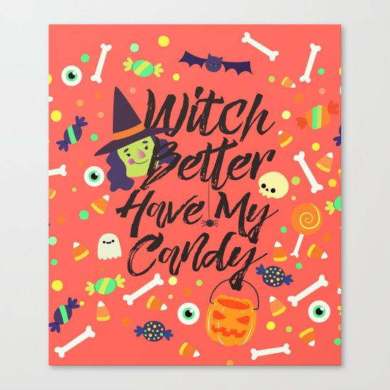Witch Better Have My Candy Canvas Print