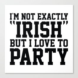 I'm Not Exactly Irish Canvas Print