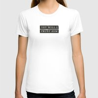pocketfuel T-shirts featuring YET WILL I TRUST by Pocket Fuel