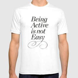 Being active is not easy. T-shirt