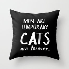 Men are temporary Cats are forever Throw Pillow