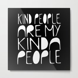 KIND PEOPLE ARE MY KINDA PEOPLE (black) Handlettered quote typography Metal Print
