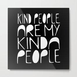 KIND PEOPLE ARE MY KINDA PEOPLE (black) Metal Print