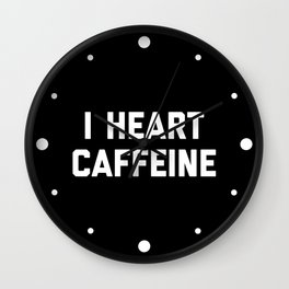 I Heart Caffeine Funny Quote Wall Clock