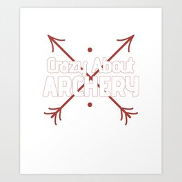 Crazy About Archery - Bow Shooting Art Print