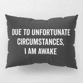 I Am Awake Funny Quote Pillow Sham