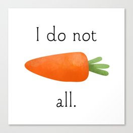 I Do Not Carrot All Canvas Print